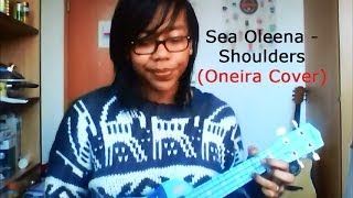 Sea Oleena - Shoulders (Oneira Ukulele Cover)