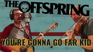 THE OFFSPRING - YOU'RE GONNA GO FAR KID (Cover)