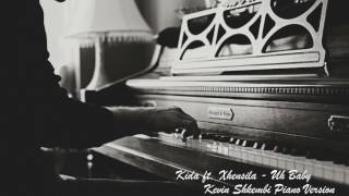 Kida ft. Xhensila - Uh Baby (Kevin Shkembi Piano version)