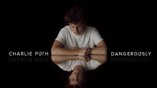 [Vietsub + Lyrics] Dangerously - Charlie Puth - Yêu Em Đến Tổn Thương