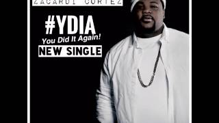 Zacardi Cortez - YDIA aka You Did It Again
