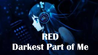 Nightcore - Darkest Part Of Me [RED]