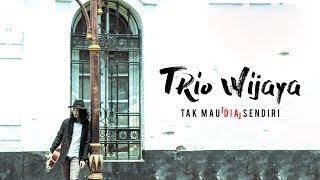 Tak Mau (Dia) Sendiri - Trio Wijaya