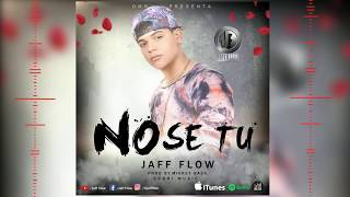 No Se Tu  - Jaff Flow (Audio Oficial)