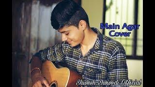 Atif Aslam NewSong -  Main Agar | Tubelight | Cover | Shivesh Dwivedi |Latest Trending Hit Song 2017