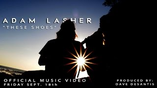 These Shoes ( Music Video ) - Adam Lasher