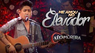 Léo Moreira - Me Amou No Elevador
