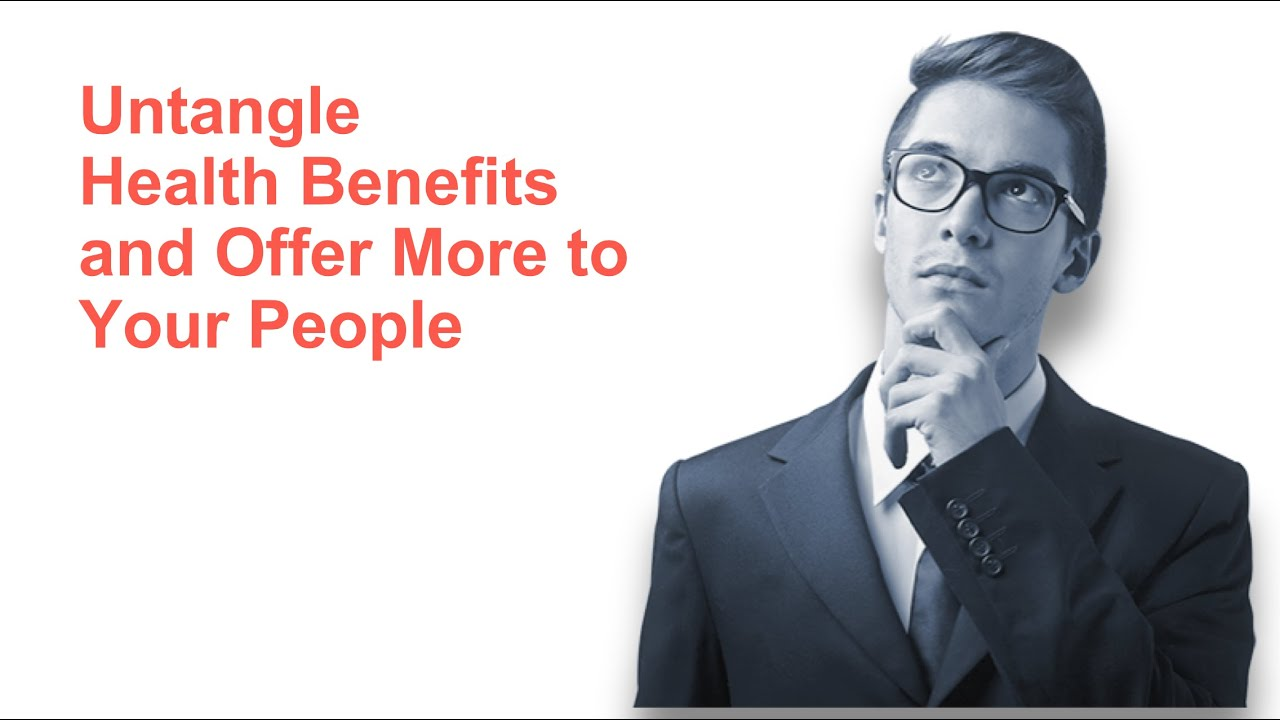 Untangle Health Benefits and Offer More to Your People