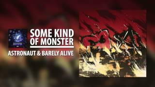 Astronaut & Barely Alive - Some Kind Of Monster