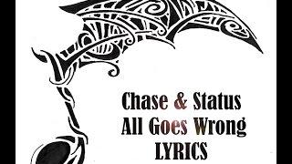 Chase & Status - All Goes Wrong LYRICS