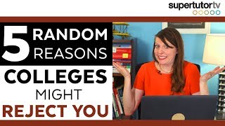 5 RANDOM Reasons Colleges REJECT You