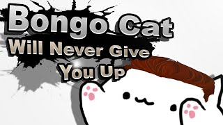Bongo Cat - Never Gonna Give You Up