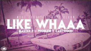 Master P - Like Whaaa (feat. Problem & Eastwood) New 2013 Hot