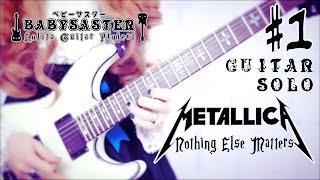 【METALLICA】 - 「Nothing Else Matters」 GUITAR SOLO #1 † BabySaster