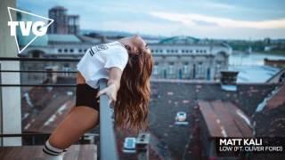 Matt Kali ft. Oliver Ford - Low