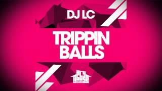 """DJ LC """"Trippin Balls"""""""