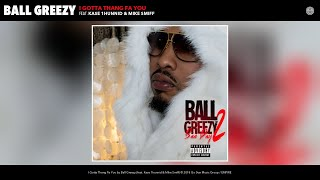 Ball Greezy - I Gotta Thang Fa You (Audio) (feat. Kase 1hunnid & Mike Smiff)