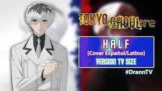 "Tokyo Ghoul:re ENDING ""HALF"" COVER (ESPAÑOL/LATINO) [FANDUB]"