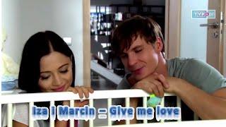 M jak miłość    Iza i Marcin - Give me love