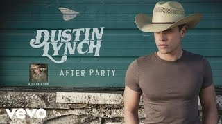 Dustin Lynch - After Party (Audio)