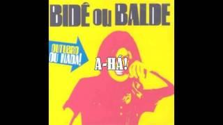 Bide ou Balde - A-há!