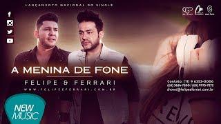 Felipe e Ferrari - A Menina de Fone (ÁUDIO OFICIAL)