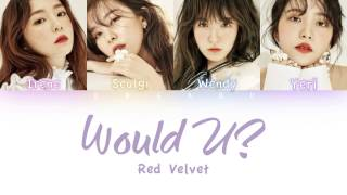 Red Velvet (레드벨벳) - Would U | Color Coded HAN/ROM/ENG Lyrics