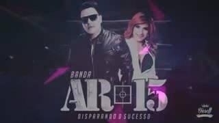 Banda AR 15   Loucos  lançamento 2017