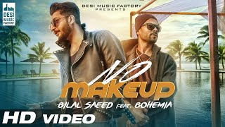 No Make Up - Bilal Saeed Ft. Bohemia | Bloodline Music | Official Music Video width=