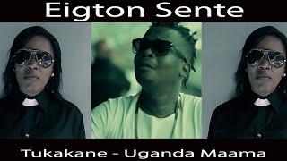 Tukakane 'Uganda Maama' Eighton Sente New Ugandan Music 2016
