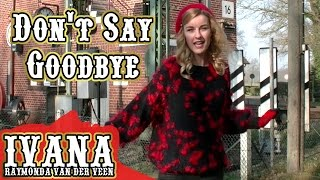 Ivana Raymonda van der Veen - Don't Say Goodbye (Original Song & Official Music Video)