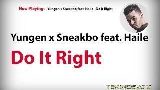 Yungen x Sneakbo ft. Haile - Do It Right (Lyrics) [HD/HQ] 2017