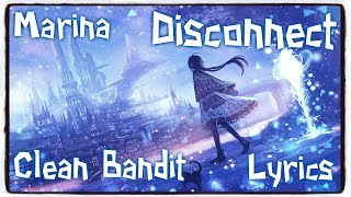 【Nightcore】→ Disconnect || Clean Bandit & Marina ✘ Lyrics