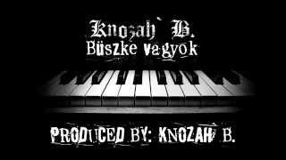KNOZAH` B. - BÜSZKE VAGYOK