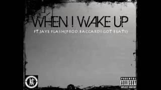 """WHEN I WAKE UP"" BACCARDI FT.JAYE FLASH"
