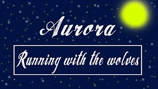 Running With The Wolves - Aurora / Lyrics