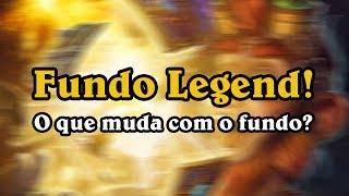 Fundo Legend - O que muda com o fundo diferente?