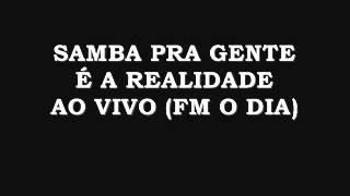 SAMBA PRA GENTE - É A REALIDADE (AO VIVO FM O DIA)