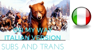Brother Bear-On My Way (Italian) Subs and Trans