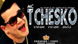 MC Tchesko - Vem Com Nós ♪ ' ( Produzida ) DJ Mart e DJ João O Mlk Doido ( Lançamento 2013 )