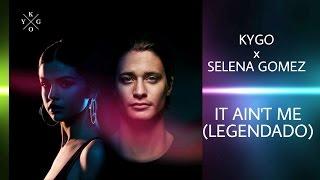 It Ain't Me (legendado/PT-BR) Kygo x Selena Gomez