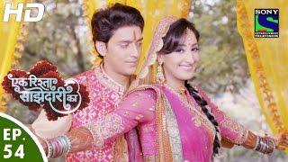 Ek Rishta Saajhedari Ka   एक रिश्ता साझेदारी का   Episode 54   20th October, 2016