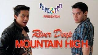 River Deep, Mountain High (PARODY)  | Pepe & Teo