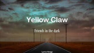 Yellow Claw - Friends in the dark (Lyrics)
