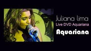 Juliana Lima - Aquariana (Live DVD Aquariana)