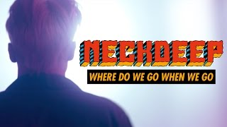 Neck Deep - Where Do We Go When We Go (Official Music Video)