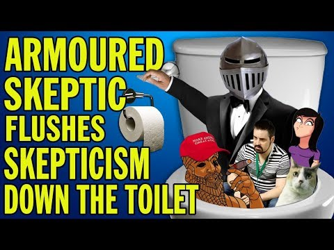 Armoured Skeptic Flushes Skepticism Down The Toilet