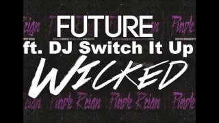 Future ft. DJ Switch It Up - Wicked [Explicit]
