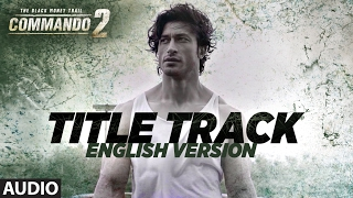 "Commando - English Version (Audio) | Vidyut Jammwal, Adah Sharma, Esha Gupta | ""Commando 2"""