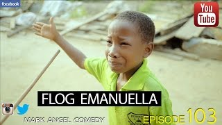 FLOG EMANUELLA (Mark Angel Comedy) (Episode 103) width=